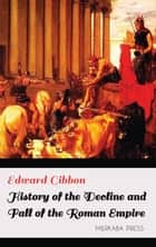 History of the Decline and Fall of the Roman Empire ebook by Edward Gibbon
