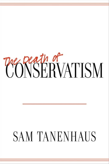 The Death of Conservatism ebook by Sam Tanenhaus
