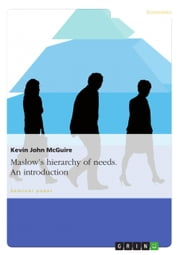 Maslow's hierarchy of needs. An introduction ebook by Kevin John McGuire