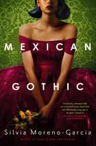 Mexican Gothic - a mesmerising historical Gothic fantasy set in 1950s Mexico ebook by Silvia Moreno-Garcia