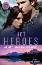 Hot Heroes - Armed And Dangerous/Bane/Beauty and the Bodyguard/Captive but Forbidden ebook by BRENDA JACKSON, Lisa Childs, Lynn Raye Harris