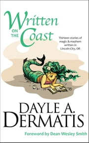 Written on the Coast - Thirteen Tales of Magic and Mayhem Written in Lincoln City, OR ebook by Dayle A. Dermatis