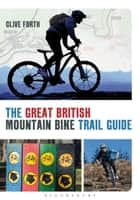 The Great British Mountain Bike Trail Guide ebook by Clive Forth
