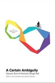 A Certain Ambiguity - A Mathematical Novel (New in Paper) ebook by Gaurav Suri,Hartosh Singh Bal