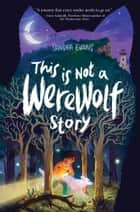 This Is Not a Werewolf Story ebook by Sandra Evans