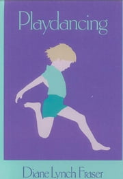 Playdancing ebook by Fraser Ed D., Diane Lynch
