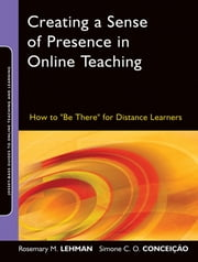 "Creating a Sense of Presence in Online Teaching - How to ""Be There"" for Distance Learners ebook by Rosemary M. Lehman,Simone C. O. Conceição"