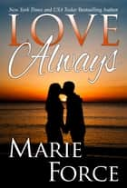 Love Always - First in a Series Boxed Set ebook by Marie Force