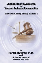 Shaken Baby Syndrome or Vaccine Induced Encephalitis - Are Parents Being Falsely Accused? ebook by Harold Buttram M.D.;Christina England