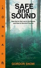 Safe and Sound - How Not to Get Lost in the Woods and How to Survive If You Do ebook by