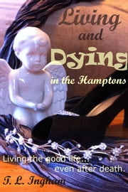 Living and Dying in the Hamptons ebook by T. L. Ingham