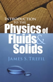 Introduction to the Physics of Fluids and Solids ebook by James S. Trefil