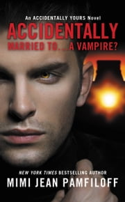 Accidentally Married to...A Vampire? ebook by Mimi Jean Pamfiloff