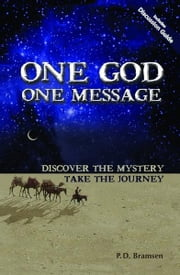 One God One Message - Discover the Mystery, Take the Journey ebook by P. D. Bramsen