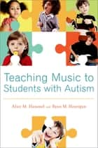 Teaching Music to Students with Autism ebook by Alice M. Hammel,Ryan M. Hourigan