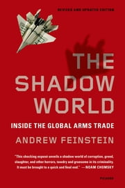 The Shadow World - Inside the Global Arms Trade ebook by Andrew Feinstein