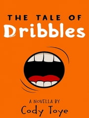 The Tale of Dribbles ebook by Cody Toye