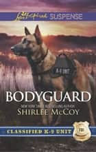 Bodyguard (Mills & Boon Love Inspired Suspense) (Classified K-9 Unit, Book 5) 電子書 by Shirlee McCoy