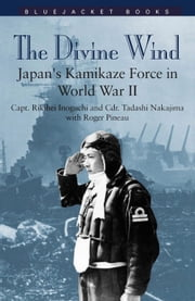 The Divine Wind - Japan's Kamikaze Force in World War II ebook by Roger Pineau