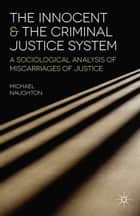 The Innocent and the Criminal Justice System - A Sociological Analysis of Miscarriages of Justice ebook by Michael Naughton