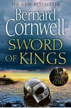 Sword of Kings (The Last Kingdom Series, Book 12) ebook by