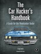 The Car Hacker's Handbook - A Guide for the Penetration Tester ebook by Craig Smith