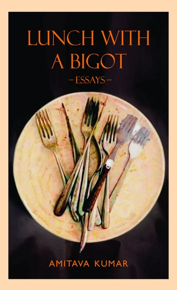 Lunch with a Bigot ebook by Amitava Kumar