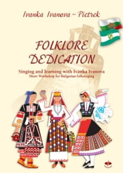 FOLKLORE DEDICATION - Singing und learning with Ivanka Ivanova ebook by Ivanka Ivanova Pietrek
