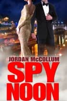 Spy Noon ebook by Jordan McCollum