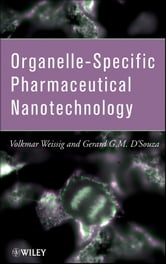 Organelle-Specific Pharmaceutical Nanotechnology ebook by Volkmar Weissig,Gerard G. D'Souza