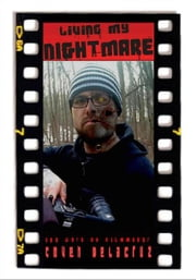 Living My Nightmare, The Work Of Filmmaker Coven Delacruz. ebook by Calvin A. L. Miller II