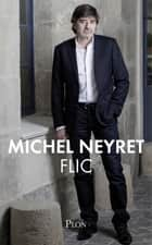 Flic ebook by Michel NEYRET