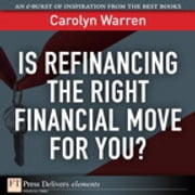 Is Refinancing the Right Financial Move for You? ebook by Carolyn Warren
