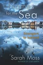 Names for the Sea - Strangers in Iceland ebook by Sarah Moss