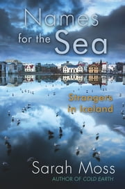Names for the Sea - Strangers in Iceland ebook by Kobo.Web.Store.Products.Fields.ContributorFieldViewModel