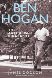 Ben Hogan - The Authorised Biography ebook by James Dodson