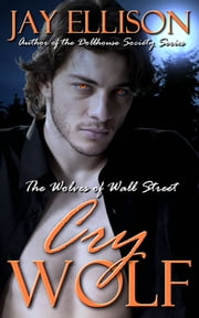 Cry Wolf (The Wolves of Wall Street) ebook by Jay Ellison