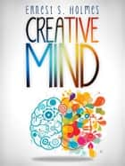 Creative Mind - The Complete Edition ebook by Ernest S. Holmes