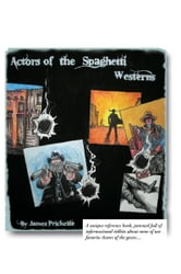 Actors of the Spaghetti Westerns ebook by James Prickette