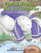Chukfi Rabbit's Big, Bad Bellyache - A Trickster Tale ebook by Greg Rodgers, Leslie Stall Widener