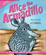 Alice the Armadillo: A Tale of Self Discovery ebook by Law, Felicia