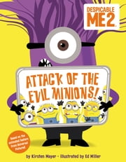 Despicable Me 2: Attack of the Evil Minions! ebook by Kirsten Mayer,Ed Miller