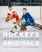 Hockey's Original 6 - Great Players of the Golden Era ebook by Harold Barkley, Mike Leonetti, Jean Béliveau