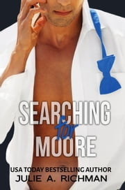 Searching for Moore - Needing Moore Series, #1 ebook by Julie A. Richman