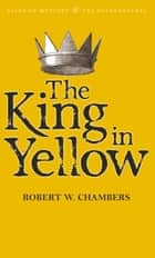 The King in Yellow ebook by Robert W. Chambers, David Stuart Davies, David Stuart Davies