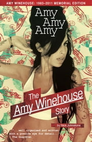 Amy Amy Amy - The Amy Winehouse Story ebook by Nick Johnstone