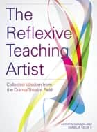 The Reflexive Teaching Artist - Collected Wisdom from the Drama/Theatre Field ebook by Kathryn Dawson, Daniel A. Kelin, II