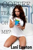 Coffee, Tea or Me?: Erotica Short ebook by Lani Lawton