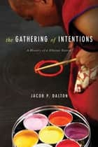 The Gathering of Intentions ebook by Jacob P. Dalton