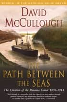 The Path Between the Seas - The Creation of the Panama Canal, 1870-1914 ebook by David McCullough
